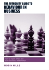 The Authority Guide to Behaviour in Business : How to inspire others and build successful relationships - Book