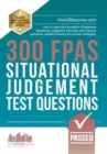 300 FPAS Situational Judgement Test Questions : How to pass the Foundation Programme Situational Judgement Exercises with practice questions, detailed answers and proven strategies. - Book