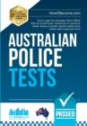 Australian Police Tests : How to pass the Australian Police Officer Tests for all territories. Packed full of numerical, verbal, literacy & spatial cognitive ability tests, written report tests and mo - Book