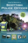 How to Become a Scottish Police Officer : The ULTIMATE insider's guide to passing the Police Scotland selection process. - Book