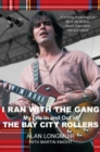 I Ran With The Gang : My Life In and Out of the Bay City Rollers - eBook