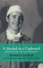 It Started in a Cupboard : Adventures in Life, Learning and Happiness - eBook
