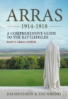 Arras 1914-1918 : A Comprehensive Guide to the Battlefields. Part 2: Arras North - Book