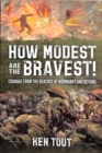 How Modest are the Bravest! : Courage from the Beaches of Normandy and Beyond - Book