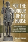 For the Honour of My House : The Contribution of the Indian Princely States to the First World War - Book