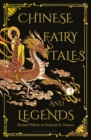 Chinese Fairy Tales and Legends : A Gift Edition of 73 Enchanting Chinese Folk Stories and Fairy Tales - eBook