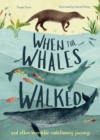 When the Whales Walked : And Other Incredible Evolutionary Journeys - Book