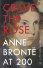 Crave the Rose : Anne Bronte at 200 - Book