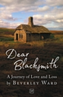 Dear Blacksmith : A Journey of Love and Loss - Book