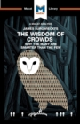 James Surowiecki's The Wisdom of Crowds : Why the Many are Smarter than the Few and How Collective Wisdom Shapes Business, Economics, Societies, and Nations - Book