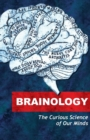 Brainology : The Curious Science of Our Minds - Book