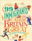 99 Immigrants Who Made Britain Great - Book