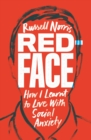 Red Face : How I Learnt to Live With Social Anxiety - Book