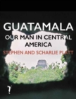 Guatemala: Our Man In Central America - eBook