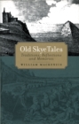 Old Skye Tales : Traditions, Reflections and Memories - Book