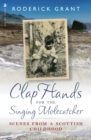 Clap Hands for the Singing Molecatcher : Scenes from a Scottish Childhood - Book