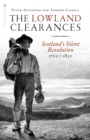 The Lowland Clearances : Scotland's Silent Revolution 1760 - 1830 - Book
