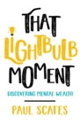 That Lightbulb Moment : Discovering Mental Wealth - Book