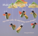 Making Peg Dolls and More : Toys Which Spin, Fly and Bring Sweet Dreams. - Book