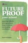Future-proof Your School : Steering culture, driving school improvement, developing excellence - Book