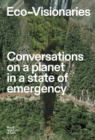 Eco-Visionaries : Conversations on a Planet in a State of Emergency - Book
