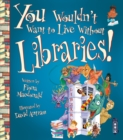 You Wouldn't Want To Live Without Libraries! - Book