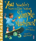 You Wouldn't Want To Live Without Simple Machines! - Book