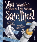 You Wouldn't Want To Live Without Satellites! - Book