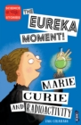 The Eureka Moment: Marie Curie and Radioactivity - Book