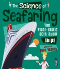 The Science of Seafaring : The Float-tastic Facts about Ships - Book