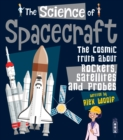 The Science of Spacecraft : The Cosmic Truth about Rockets, Satellites, and Probes - Book