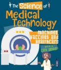 The Science of Medical Technology : Machines, Vaccines & Healthcare - Book