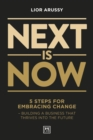 Next Is Now : 5 steps for embracing change - building a business that thrives into the future - Book