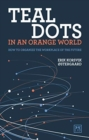 Teal Dots in an Orange World : How to organize the workplace of the future - Book