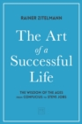 The Art of a Successful Life : The Wisdom of The Ages from Confucius to Steve Jobs. - Book