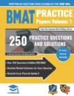 BMAT Practice Papers Volume 1 : Over 250 Questions to Reflect 2018 BMAT, Detailed Worked Solutions for Every Question, Detailed Essay Plans for Section 3, BMAT, 2018 Edition, UniAdmissions - Book