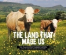 The Land That Made Us : The Peak District farmer's story - Book