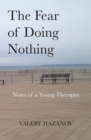 The Fear of Doing Nothing : Notes of a Young Therapist - Book
