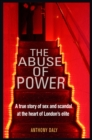 The Abuse of Power : A true story of sex and scandal at the heart of London's elite - Book