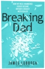 Breaking Dad : My life with Britain's most notorious meth dealer - Book