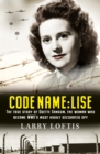 Code Name: Lise : The True Story of Odette Sansom, WW2's Most Highly Decorated Spy - Book