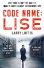 Code Name: Lise : The True Story of Odette Sansom, WWII's Most Highly Decorated Spy - Book