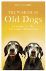 The Wisdom of Old Dogs : Lessons in life, love and friendship - Book