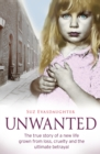 Unwanted : The true story of a new life grown from love, loss and the ultimate betrayal - Book