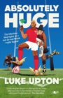 Absolutely Huge - The Hilarious Biography of a Not-So-Real Welsh Rugby Legend - Book