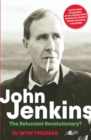 John Jenkins - The Reluctant Revolutionary? - Authorised Biography of the Mastermind Behind the Sixties Welsh Bombing Campaign - Book