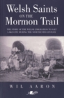 Welsh Saints on the Mormon Trail - The Story of the Nineteenth-Century Welsh Emigrants to Salt Lake City - Book
