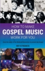 How to make Gospel Music work for you : A guide for Gospel Music Makers and Marketers - Book
