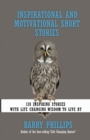 Inspirational and Motivational Short Stories : 128 Inspiring Stories with Life Changing Wisdom to live by (moral stories, self-help stories) - Book