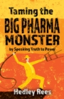 Taming The Big Pharma Monster : by Speaking Truth to Power - Book